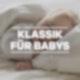Klassik für Babys